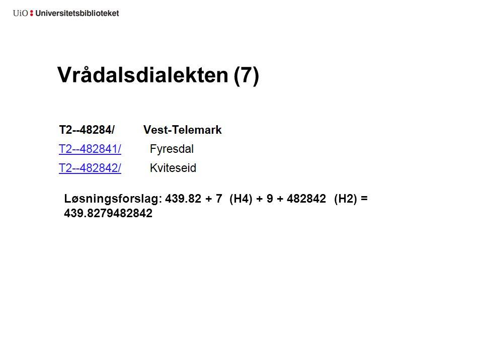 Vrådalsdialekten (7) Løsningsforslag: 439.82 + 7 (H4) + 9 + 482842 (H2) = 439.8279482842