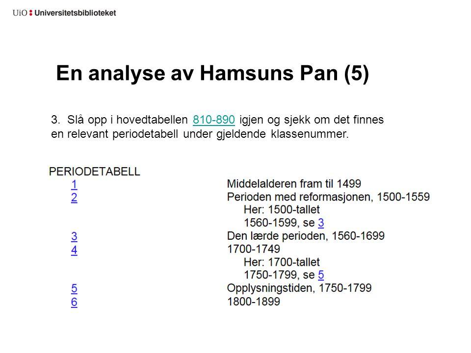 En analyse av Hamsuns Pan (5) 3. Slå opp i hovedtabellen 810-890 igjen og sjekk om det finnes en relevant periodetabell under gjeldende klassenummer.8