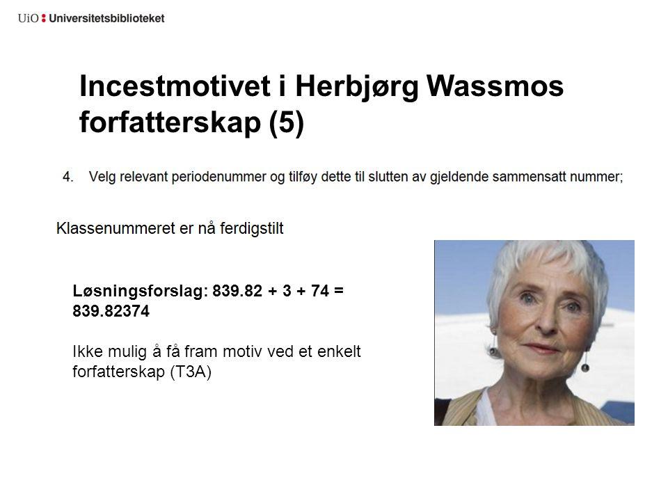 Incestmotivet i Herbjørg Wassmos forfatterskap (5) Løsningsforslag: 839.82 + 3 + 74 = 839.82374 Ikke mulig å få fram motiv ved et enkelt forfatterskap