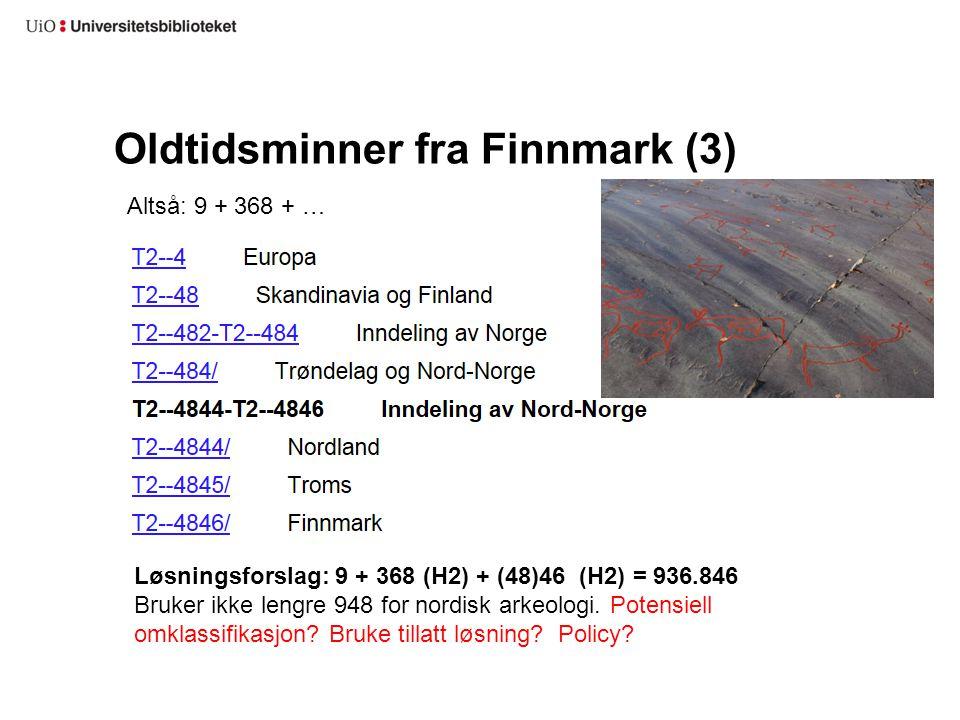 Oldtidsminner fra Finnmark (3) Altså: 9 + 368 + … Løsningsforslag: 9 + 368 (H2) + (48)46 (H2) = 936.846 Bruker ikke lengre 948 for nordisk arkeologi.