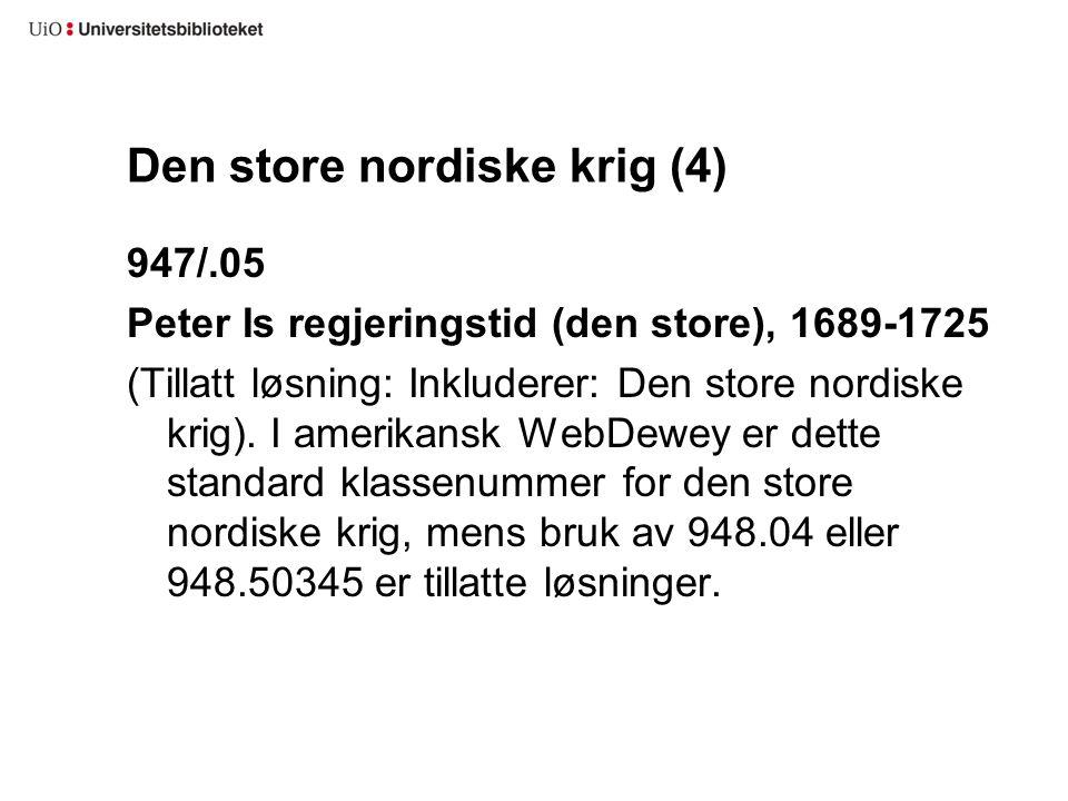 Den store nordiske krig (4) 947/.05 Peter Is regjeringstid (den store), 1689-1725 (Tillatt løsning: Inkluderer: Den store nordiske krig). I amerikansk