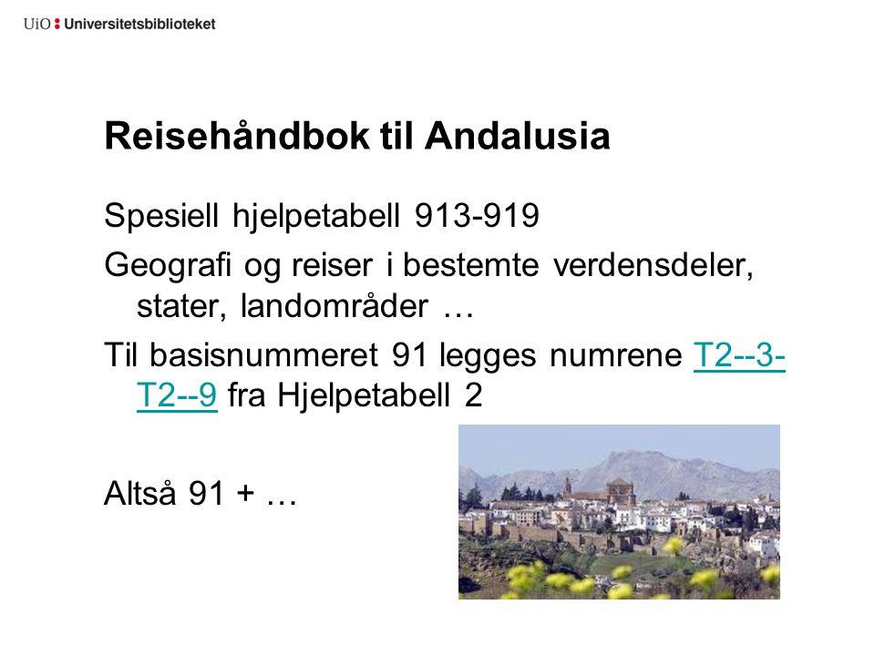 Reisehåndbok til Andalusia Spesiell hjelpetabell 913-919 Geografi og reiser i bestemte verdensdeler, stater, landområder … Til basisnummeret 91 legges