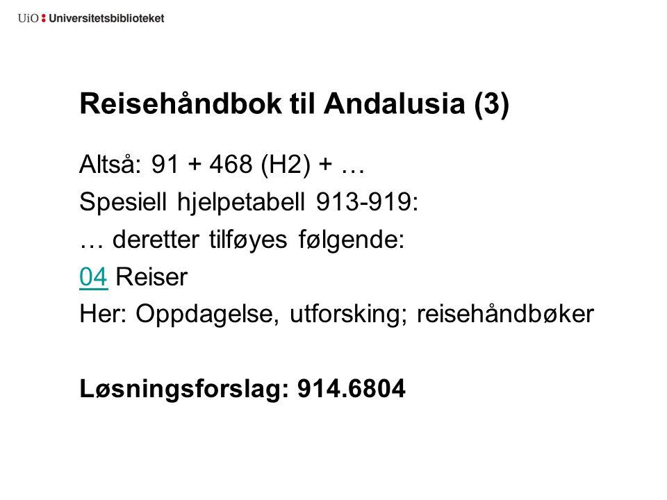 Reisehåndbok til Andalusia (3) Altså: 91 + 468 (H2) + … Spesiell hjelpetabell 913-919: … deretter tilføyes følgende: 0404 Reiser Her: Oppdagelse, utfo