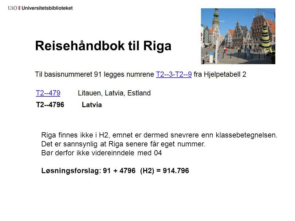 Reisehåndbok til Riga Riga finnes ikke i H2, emnet er dermed snevrere enn klassebetegnelsen. Det er sannsynlig at Riga senere får eget nummer. Bør der