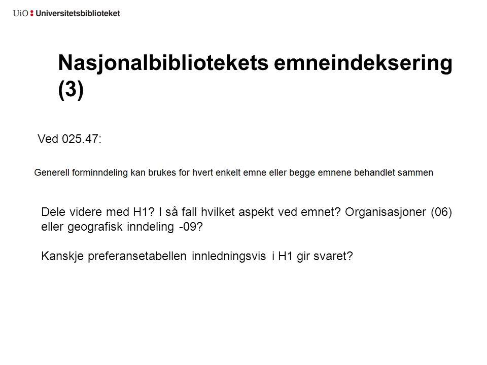 Nasjonalbibliotekets emneindeksering (3) Ved 025.47: Dele videre med H1? I så fall hvilket aspekt ved emnet? Organisasjoner (06) eller geografisk innd