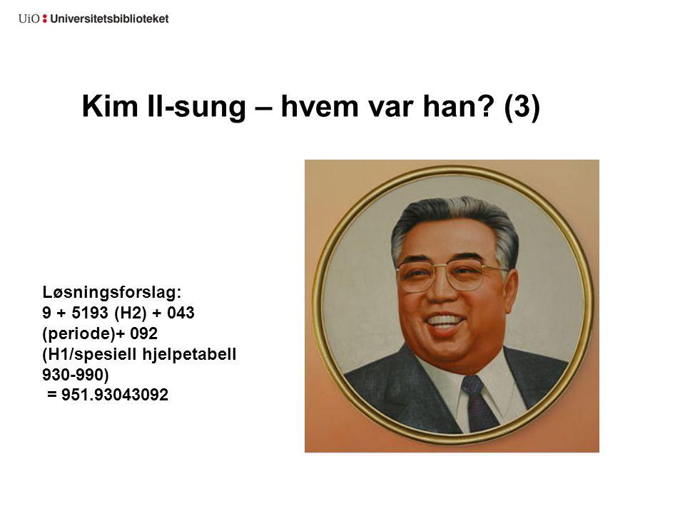 Kim Il-sung – hvem var han? (3) Løsningsforslag: 9 + 5193 (H2) + 043 (periode)+ 092 (H1/spesiell hjelpetabell 930-990) = 951.93043092