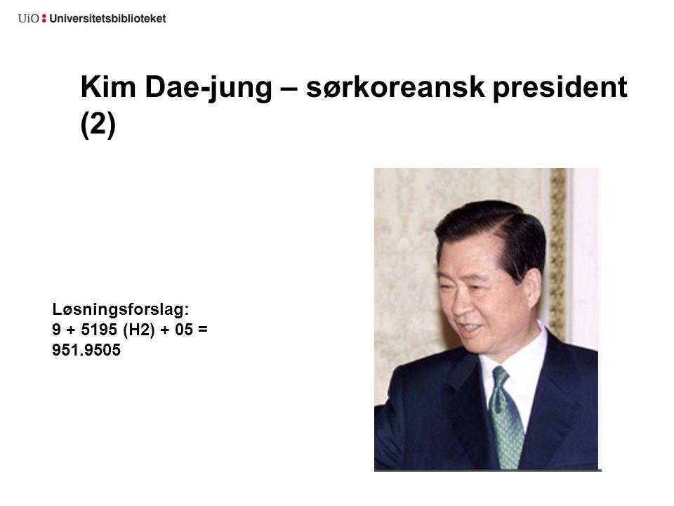 Kim Dae-jung – sørkoreansk president (2) Løsningsforslag: 9 + 5195 (H2) + 05 = 951.9505