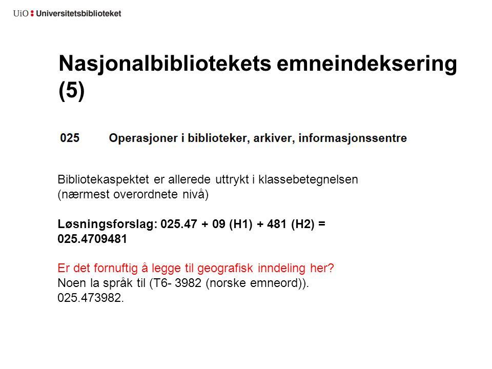 Nasjonalbibliotekets emneindeksering (5) Bibliotekaspektet er allerede uttrykt i klassebetegnelsen (nærmest overordnete nivå) Løsningsforslag: 025.47