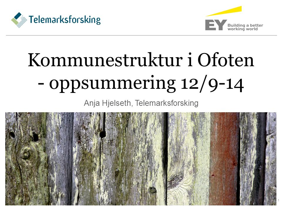 Kommunestruktur i Ofoten - oppsummering 12/9-14 Anja Hjelseth, Telemarksforsking 1