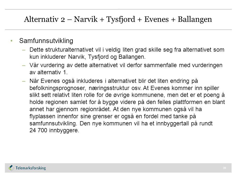 Alternativ 2 – Narvik + Tysfjord + Evenes + Ballangen Samfunnsutvikling –Dette strukturalternativet vil i veldig liten grad skille seg fra alternative