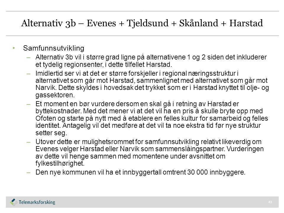 Alternativ 3b – Evenes + Tjeldsund + Skånland + Harstad Samfunnsutvikling –Alternativ 3b vil i større grad ligne på alternativene 1 og 2 siden det ink