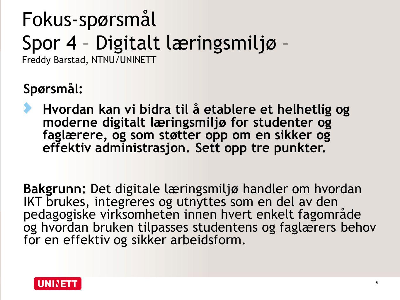 Fokus-spørsmål Spor 4 – Digitalt læringsmiljø – Freddy Barstad, NTNU/UNINETT Spørsmål: Hvordan kan vi bidra til å etablere et helhetlig og moderne dig