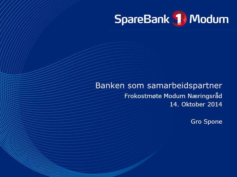 Banken som samarbeidspartner Frokostmøte Modum Næringsråd 14. Oktober 2014 Gro Spone