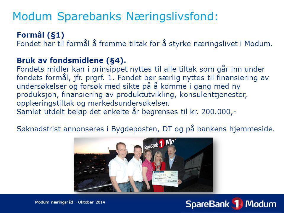 Modum Sparebanks Næringslivsfond: Formål (§1) Fondet har til formål å fremme tiltak for å styrke næringslivet i Modum. Bruk av fondsmidlene (§4). Fond