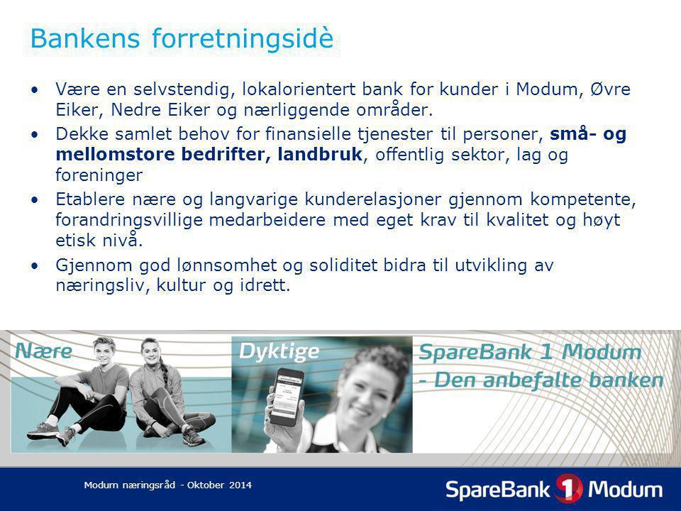 Bankens forretningsidè Modum næringsråd - Oktober 2014 Være en selvstendig, lokalorientert bank for kunder i Modum, Øvre Eiker, Nedre Eiker og nærliggende områder.