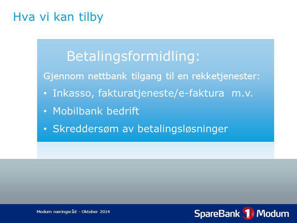 Hva vi kan tilby Betalingsformidling: Gjennom nettbank tilgang til en rekketjenester: Inkasso, fakturatjeneste/e-faktura m.v. Mobilbank bedrift Skredd