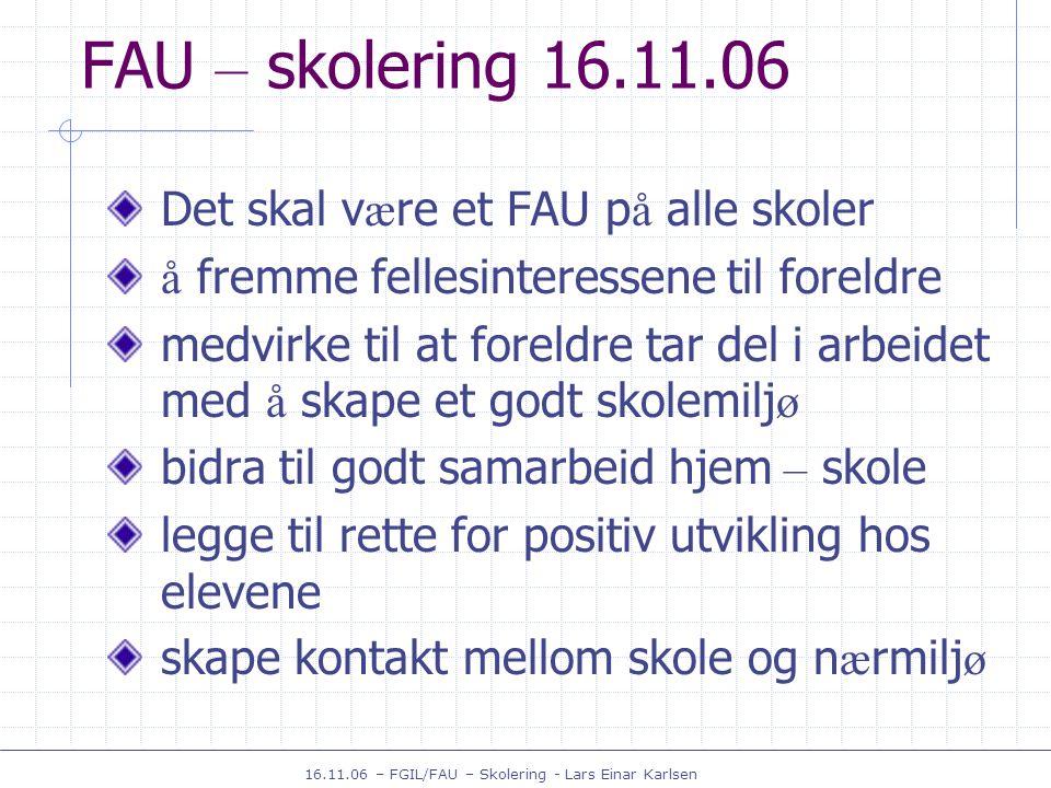 16.11.06 – FGIL/FAU – Skolering - Lars Einar Karlsen FAU – skolering 16.11.06 Hvem har ansvaret for at arbeidet kommer i gang om h ø sten .