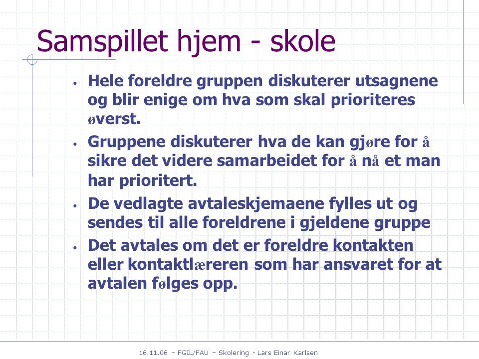16.11.06 – FGIL/FAU – Skolering - Lars Einar Karlsen Samspillet hjem - skole Hele foreldre gruppen diskuterer utsagnene og blir enige om hva som skal prioriteres ø verst.