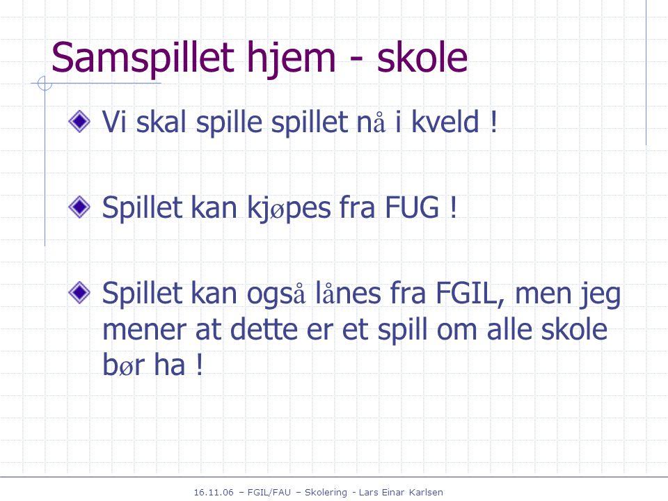 16.11.06 – FGIL/FAU – Skolering - Lars Einar Karlsen Samspillet hjem - skole Vi skal spille spillet n å i kveld .