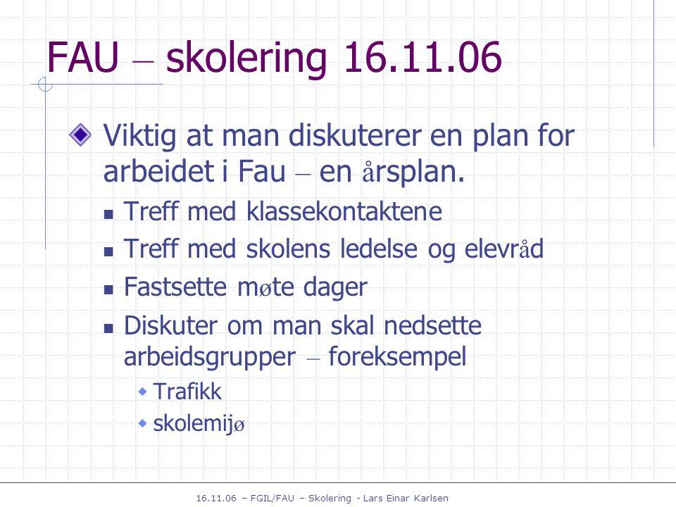 16.11.06 – FGIL/FAU – Skolering - Lars Einar Karlsen FAU – skolering 16.11.06 Viktig at man diskuterer en plan for arbeidet i Fau – en å rsplan.