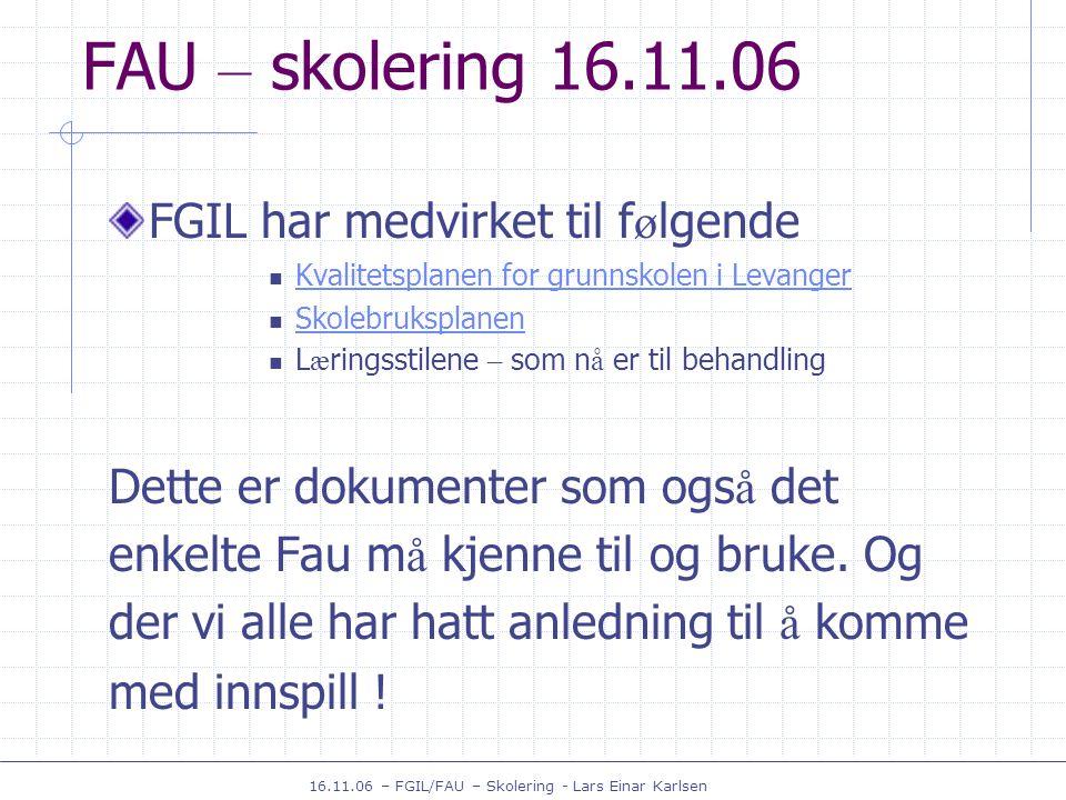 16.11.06 – FGIL/FAU – Skolering - Lars Einar Karlsen FAU – skolering 16.11.06 Kommunebudsjettet 2007 - hva gj ø r vi som FGIL og hva gj ø r dere i Fau .