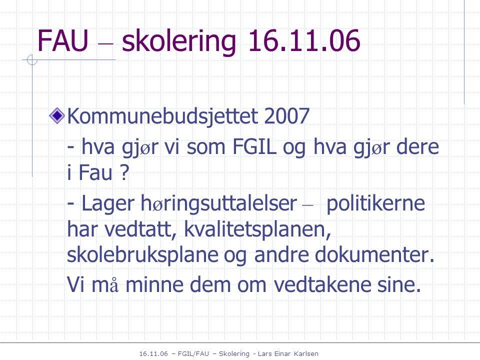 16.11.06 – FGIL/FAU – Skolering - Lars Einar Karlsen FAU – skolering 16.11.06 Samspillet – hjem – skole ( FGIL har to spill ) Et spil som kan avklare de forventningene som foreldrene i en klasse/ å rstrinn/p å en skole har til hjem – skole samarbeidet.