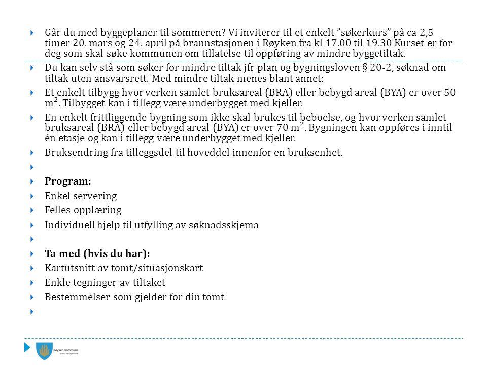 Søknadens innhold – SAK kapittel 5  Hva skal søknaden inneholde:  Situasjonskart  Tegninger  Nabovarsling  Gjennomgang søknadsskjema, www.dibk.nowww.dibk.no  Grad av utnytting