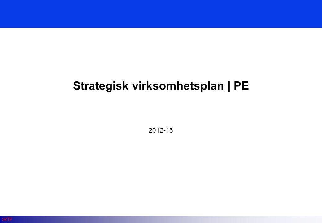 Strategisk virksomhetsplan | PE 2012-15 © KTP