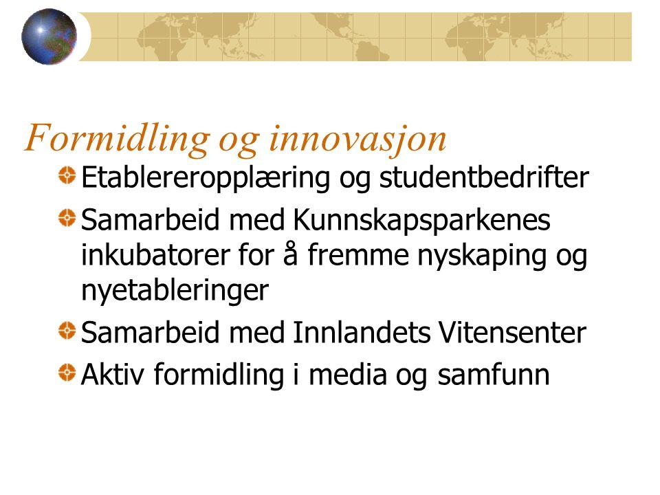 Formidling og innovasjon Etablereropplæring og studentbedrifter Samarbeid med Kunnskapsparkenes inkubatorer for å fremme nyskaping og nyetableringer S