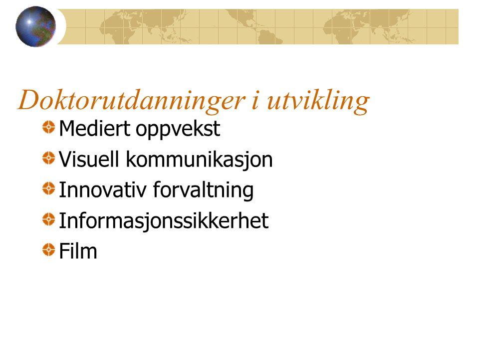 Doktorutdanninger i utvikling Mediert oppvekst Visuell kommunikasjon Innovativ forvaltning Informasjonssikkerhet Film