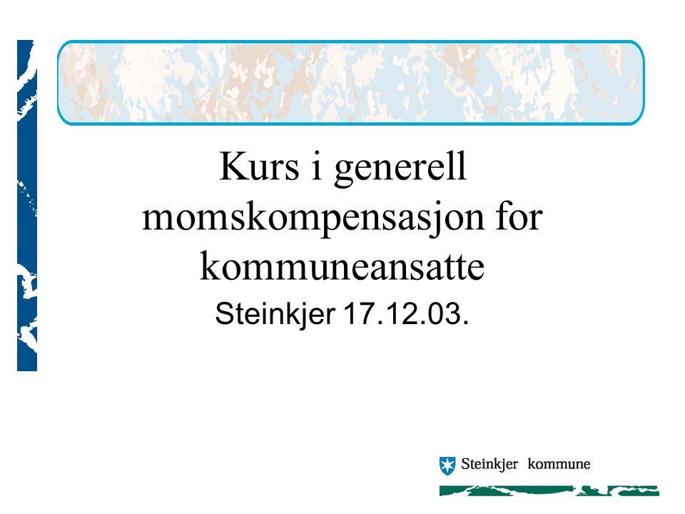 Kurs i generell momskompensasjon for kommuneansatte Steinkjer 17.12.03.