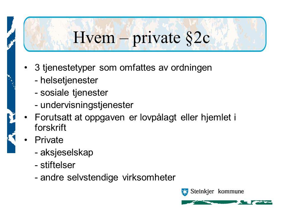 Hvem – private §2c 3 tjenestetyper som omfattes av ordningen - helsetjenester - sosiale tjenester - undervisningstjenester Forutsatt at oppgaven er lovpålagt eller hjemlet i forskrift Private - aksjeselskap - stiftelser - andre selvstendige virksomheter