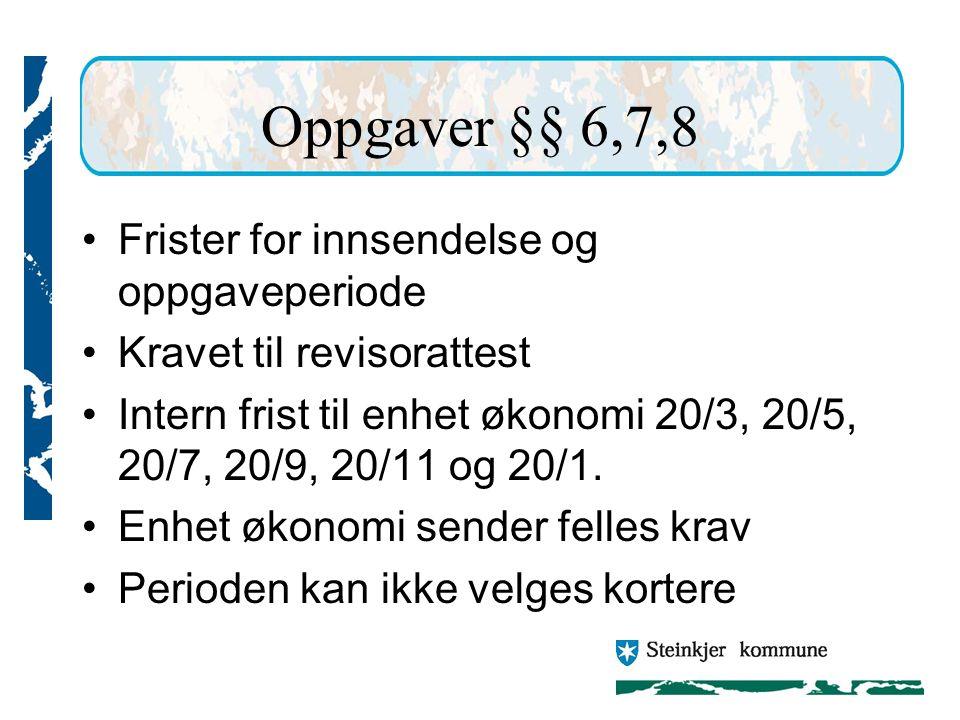 Oppgaver §§ 6,7,8 Frister for innsendelse og oppgaveperiode Kravet til revisorattest Intern frist til enhet økonomi 20/3, 20/5, 20/7, 20/9, 20/11 og 20/1.