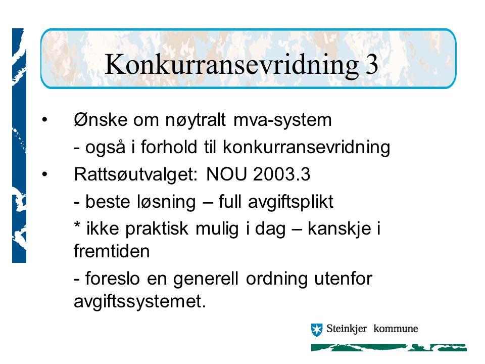 Konkurransevridning 3 Ønske om nøytralt mva-system - også i forhold til konkurransevridning Rattsøutvalget: NOU 2003.3 - beste løsning – full avgiftsplikt * ikke praktisk mulig i dag – kanskje i fremtiden - foreslo en generell ordning utenfor avgiftssystemet.
