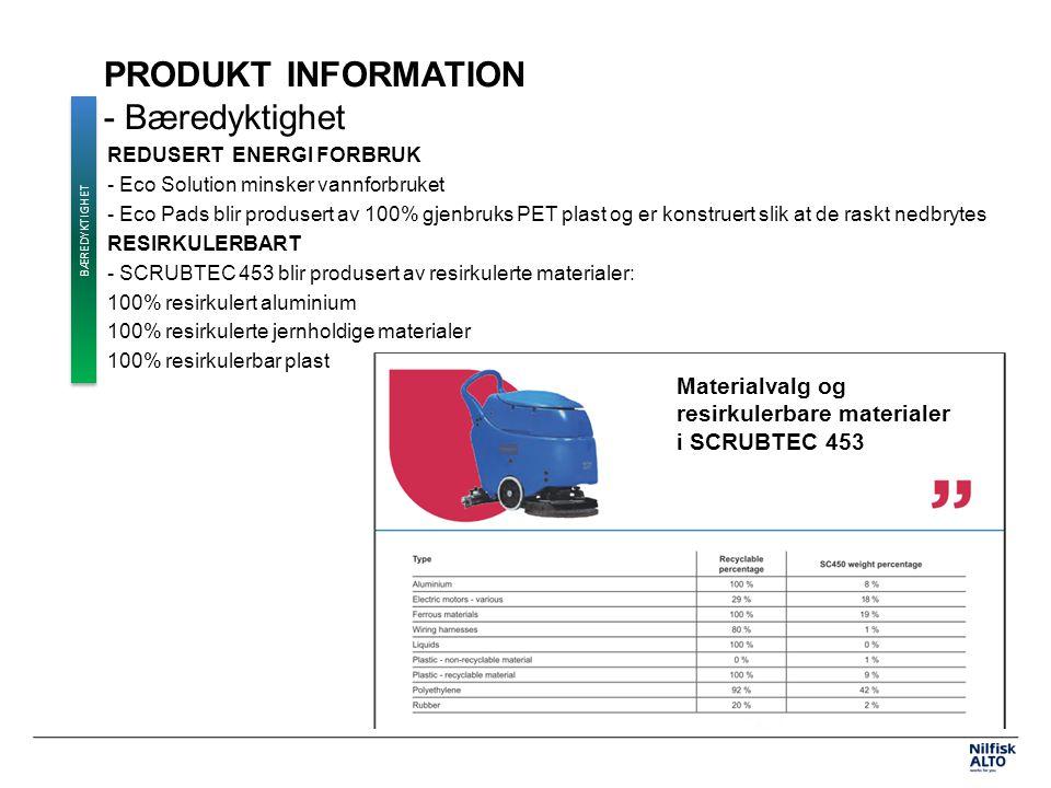PRODUKT INFORMATION - Bæredyktighet REDUSERT ENERGI FORBRUK - Eco Solution minsker vannforbruket - Eco Pads blir produsert av 100% gjenbruks PET plast og er konstruert slik at de raskt nedbrytes RESIRKULERBART - SCRUBTEC 453 blir produsert av resirkulerte materialer: 100% resirkulert aluminium 100% resirkulerte jernholdige materialer 100% resirkulerbar plast BÆREDYKTIGHET Materialvalg og resirkulerbare materialer i SCRUBTEC 453