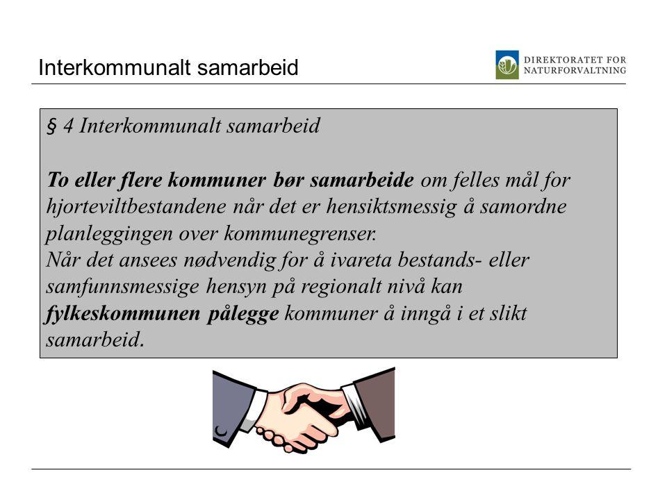 Interkommunalt samarbeid § 4 Interkommunalt samarbeid To eller flere kommuner bør samarbeide om felles mål for hjorteviltbestandene når det er hensiktsmessig å samordne planleggingen over kommunegrenser.