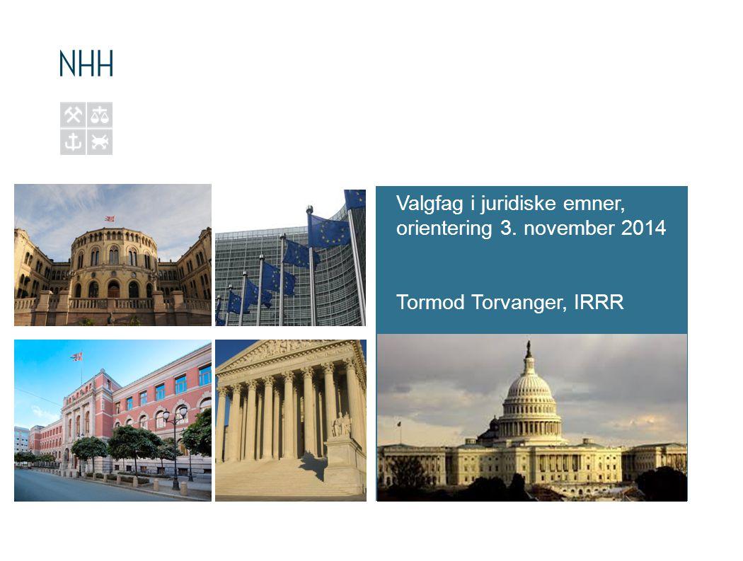 Valgfag i juridiske emner, orientering 3. november 2014 Tormod Torvanger, IRRR