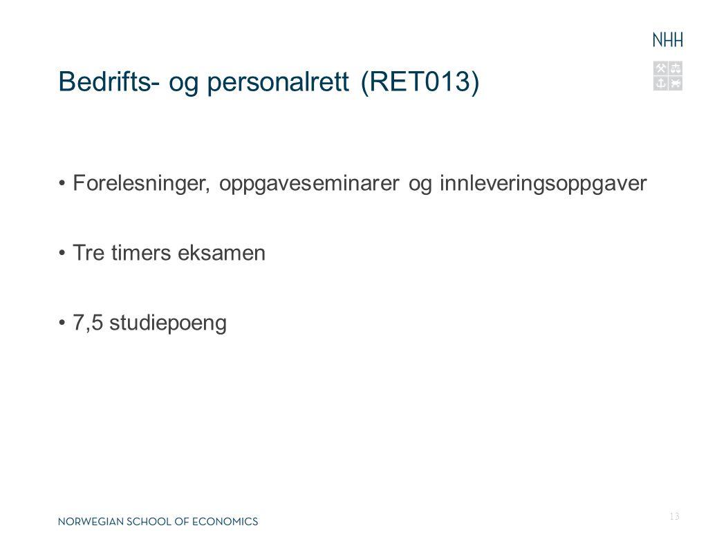 Bedrifts- og personalrett (RET013) Forelesninger, oppgaveseminarer og innleveringsoppgaver Tre timers eksamen 7,5 studiepoeng 13