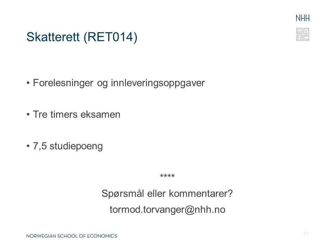 Skatterett (RET014) Forelesninger og innleveringsoppgaver Tre timers eksamen 7,5 studiepoeng **** Spørsmål eller kommentarer? tormod.torvanger@nhh.no