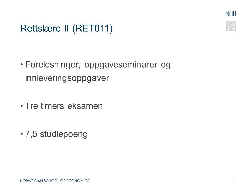 Rettslære II (RET011) Forelesninger, oppgaveseminarer og innleveringsoppgaver Tre timers eksamen 7,5 studiepoeng 9