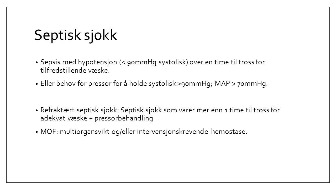 Septisk sjokk Sepsis med hypotensjon (< 90mmHg systolisk) over en time til tross for tilfredstillende væske. Eller behov for pressor for å holde systo