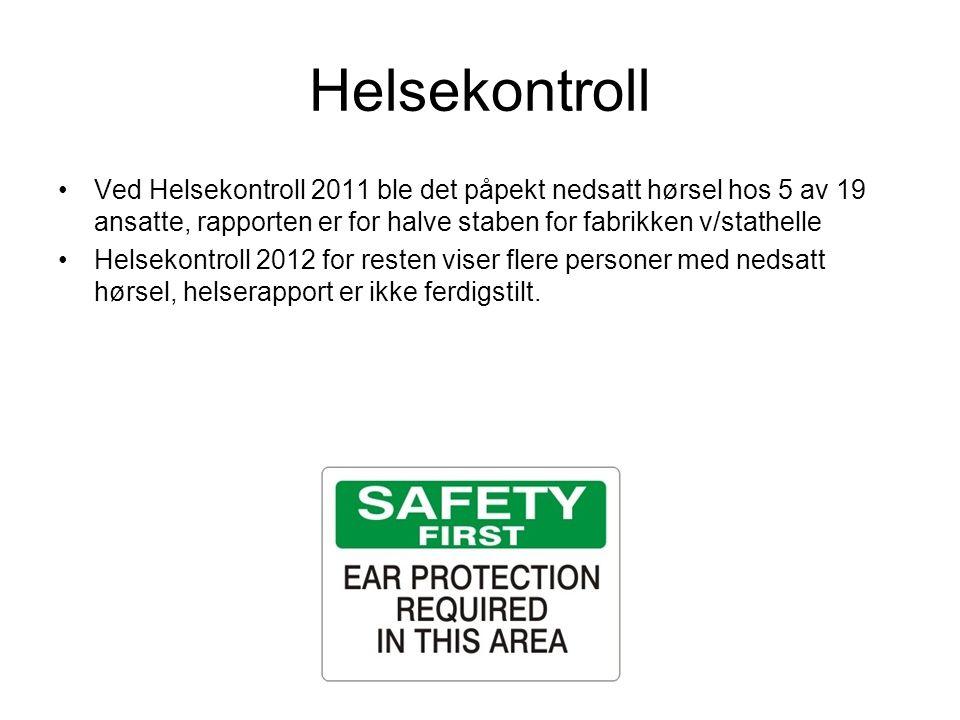 Helsekontroll Ved Helsekontroll 2011 ble det påpekt nedsatt hørsel hos 5 av 19 ansatte, rapporten er for halve staben for fabrikken v/stathelle Helsek