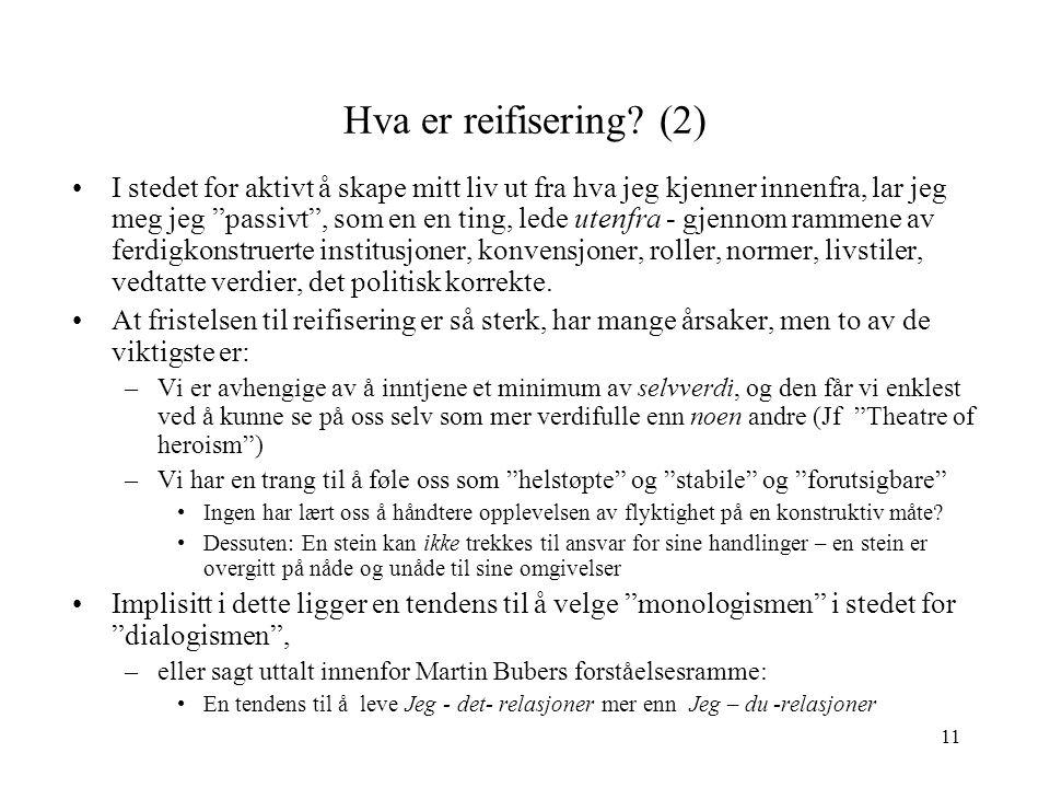 """11 Hva er reifisering? (2) I stedet for aktivt å skape mitt liv ut fra hva jeg kjenner innenfra, lar jeg meg jeg """"passivt"""", som en en ting, lede utenf"""