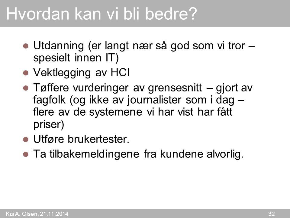 Kai A. Olsen, 21.11.2014 32 Hvordan kan vi bli bedre.
