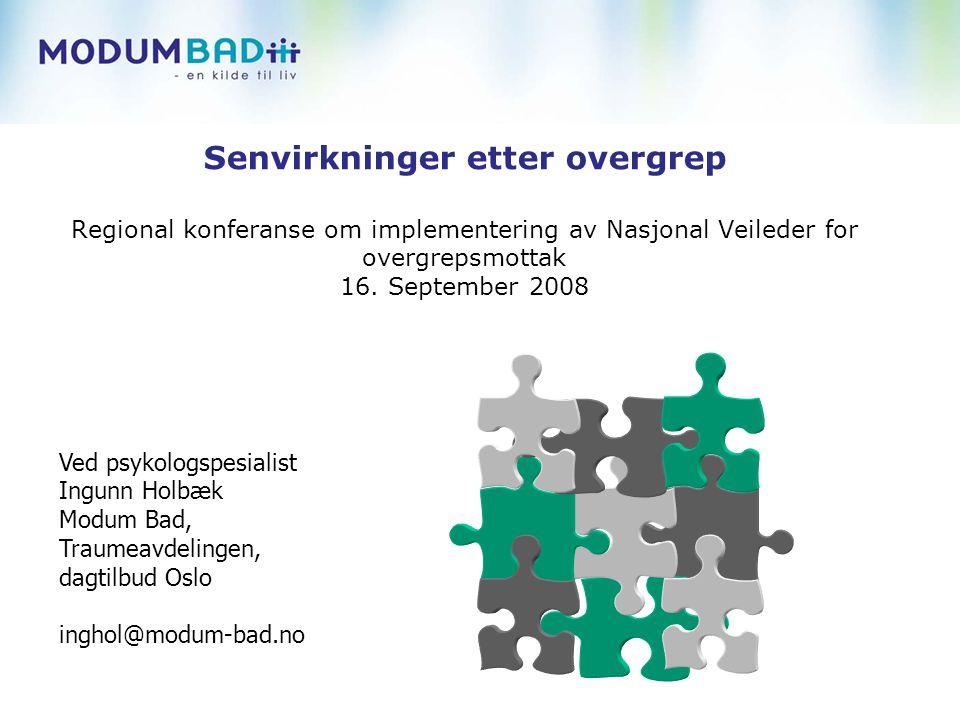 Senvirkninger etter overgrep Regional konferanse om implementering av Nasjonal Veileder for overgrepsmottak 16. September 2008 Ved psykologspesialist