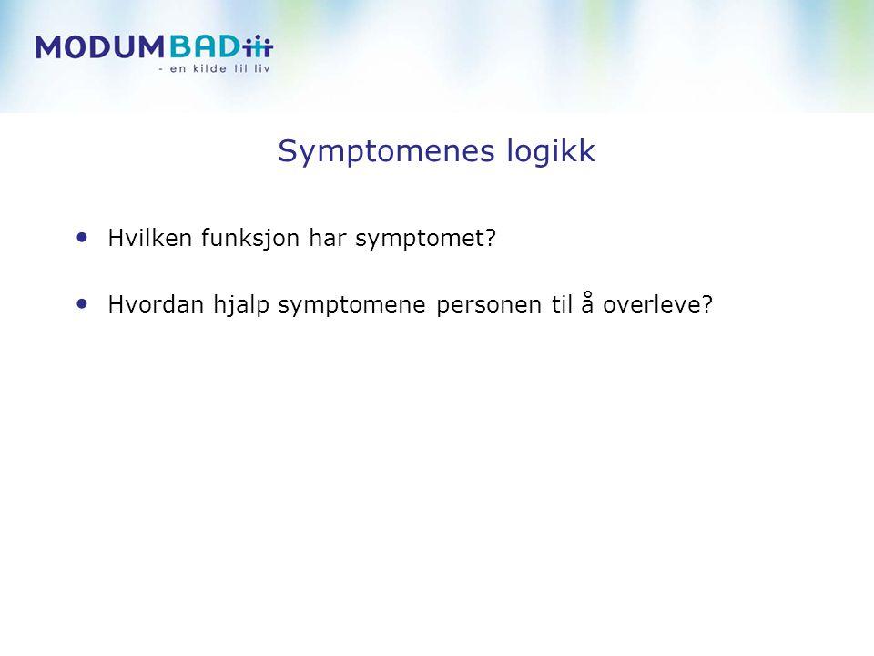 Symptomenes logikk Hvilken funksjon har symptomet? Hvordan hjalp symptomene personen til å overleve?
