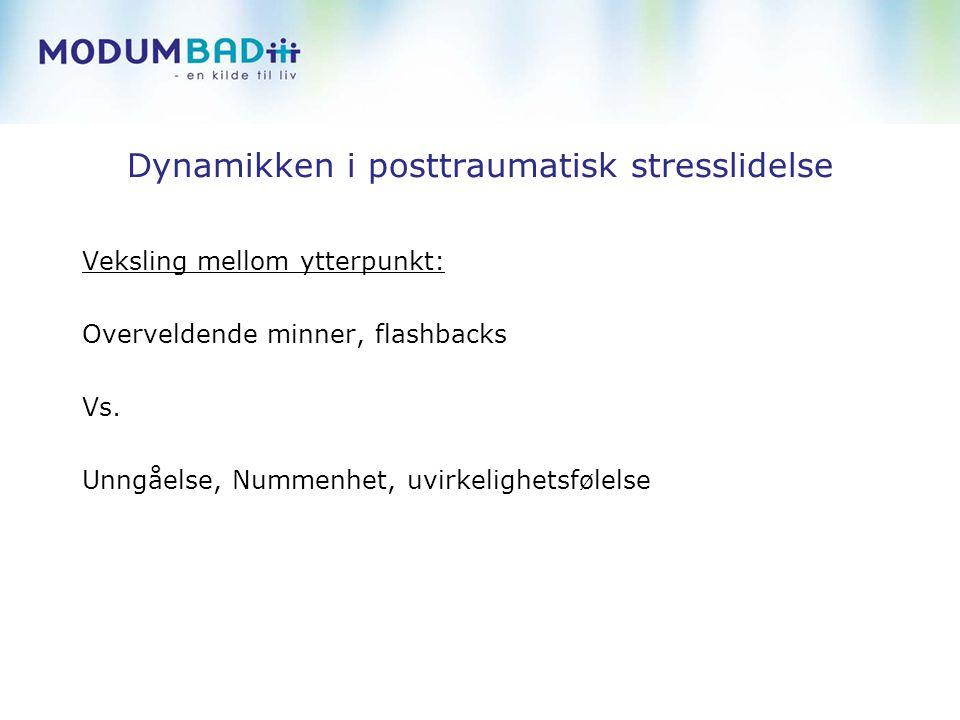 Dynamikken i posttraumatisk stresslidelse Veksling mellom ytterpunkt: Overveldende minner, flashbacks Vs. Unngåelse, Nummenhet, uvirkelighetsfølelse