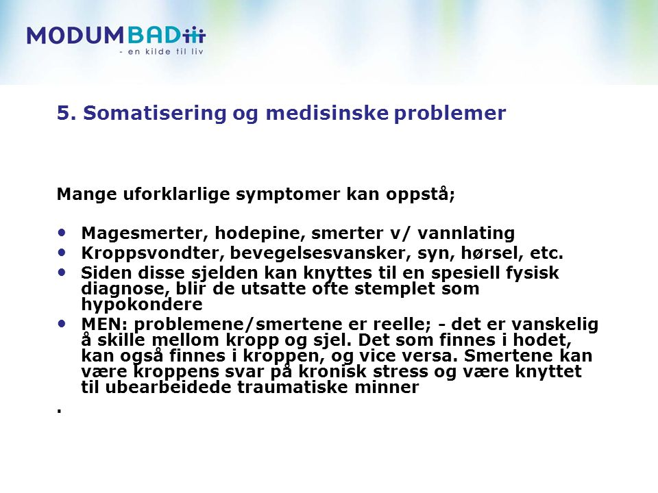 5. Somatisering og medisinske problemer Mange uforklarlige symptomer kan oppstå; Magesmerter, hodepine, smerter v/ vannlating Kroppsvondter, bevegelse
