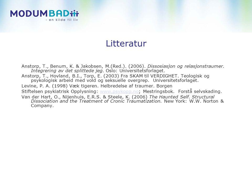 Litteratur Anstorp, T., Benum, K. & Jakobsen, M.(Red.). (2006). Dissosiasjon og relasjonstraumer. Integrering av det splittede jeg. Oslo: Universitets