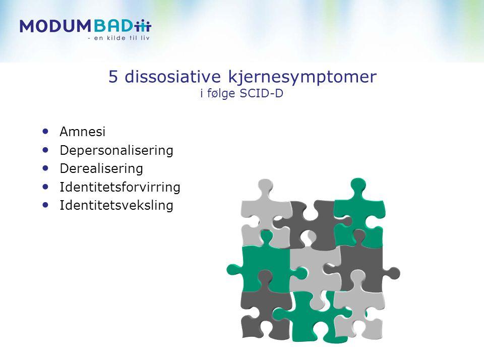 5 dissosiative kjernesymptomer i følge SCID-D Amnesi Depersonalisering Derealisering Identitetsforvirring Identitetsveksling